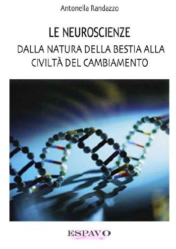 LE NEUROSCIENZE: DALLA NATURA DELLA BESTIA ALLA CIVILTÀ DEL CAMBIAMENTO (Italian Edition)