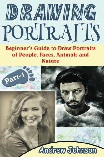 Drawing Portraits: Beginner's Guide to Draw Portraits of People, Faces, Animals and Nature- Part-1( Drawing Portraits, Drawing, Drawing Faces) (Volume 1) (Drawing Cartoon Faces)