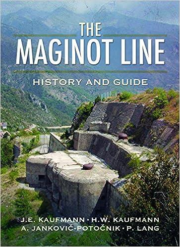 The Maginot Line History And Guide J E Kaufmann H W Kaufmann