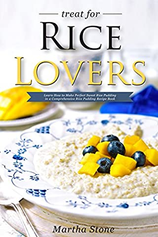 Treat for Rice Lovers: Learn How to Make Perfect Sweet Rice Pudding in a Comprehensive Rice Pudding Recipe Book