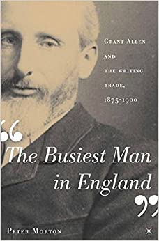 The Busiest Man in England: Grant Allen and the Writing Trade, 1875-1900