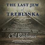 The Last Jew of Treblinka: A Survivor's Memory, 1942-1943 | Samuel Moyn - preface,Solon Beinfeld - translator,Claire Bloom - director,Chil Rajchman