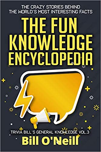 Most Interesting Facts >> The Fun Knowledge Encyclopedia Volume 3 The Crazy Stories