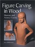 Figure Carving in Wood, Sarah Wilkinson, 1861083904