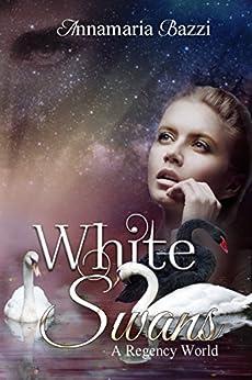 White Swans: A Regency World (Volume 1) by [Bazzi, Annamaria]
