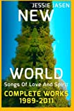 New World - Songs of Love and Spirit - Complete Works, 1989-2011, Jessie Jasen, 1493642308
