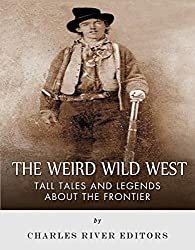 The Weird Wild West: Tall Tales and Legends about the Frontier