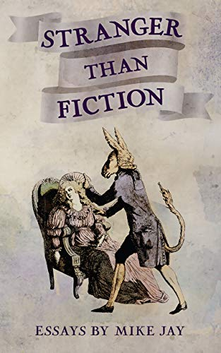 Strange Than Fiction: Essays by Mike Jay