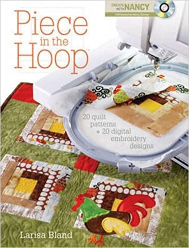 Piece in the Hoop: 20 Quilt Projects + 40 Machine Embroidery