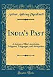 India's Past: A Survey of Her Literatures, Religions, Languages, and Antiquities (Classic Reprint)