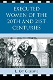 Executed Women of 20th and 21st Centuries, null Gillespie and L. Kay Gillespie, 0761845666