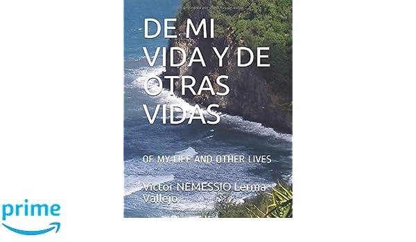 DE MI VIDA Y DE OTRAS VIDAS: OF MY LIFE AND OTHER LIVES (Spanish Edition): Victor NEMESSIO Lerma Vallejo: 9781718068940: Amazon.com: Books