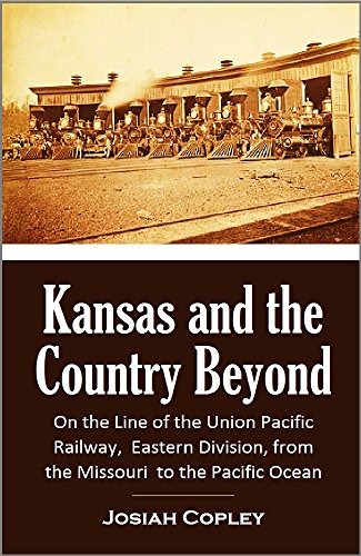 Kansas and the  Country Beyond: On the Line of the Union Pacific Railway,  Eastern Division, from the Missouri  to the Pacific Ocean ()