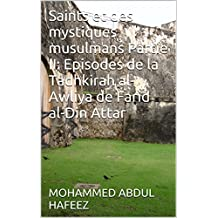 Saints et des mystiques musulmans Partie II: Episodes de la Tadhkirah al-Awliya de Farid al-Din Attar (French Edition)