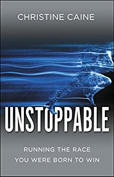 Unstoppable: Running the Race You Were Born To Win by [Caine, Christine]