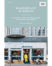 Wanderlust in Berlin: An Insider's Guide to the Best Places to Eat, Drink and Explore