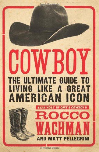 Cowboy: The Ultimate Guide to Living Like a Great American Icon ebook
