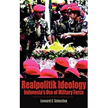 Realpolitik Ideology: Indonesia's Use of Military Force (Books and Monographs)