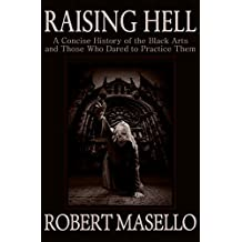 Raising Hell: A Concise History of the Black Arts and Those Who Dared to Practice Them