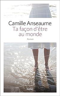 Ta façon d'être au monde, Anseaume, Camille