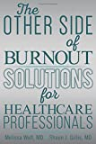 img - for The Other Side of Burnout: Solutions for Healthcare Professionals book / textbook / text book