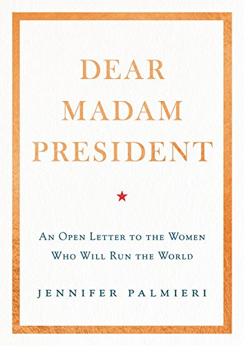 Dear Madam President: An Open Letter to the Women Who Will Run the World; Library Edition by Blackstone Pub