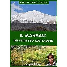 Il manuale del perfetto contadino: ANGOLO VERDE DI ANGELA (Italian Edition)