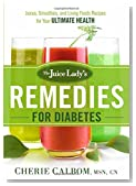 The Juice Lady's Remedies for Diabetes: Juices, Smoothies, and Living Foods Recipes for Your Ultimate Health