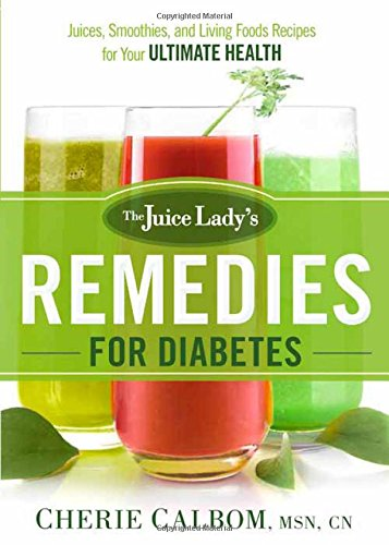 the-juice-ladys-remedies-for-diabetes-juices-smoothies-and-living-foods-recipes-for-your-ultimate-he