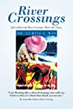 River Crossings, Curtis J. Way, 148365382X