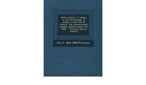 Bible Studies I Studies In The Pentateuch Ii Studies In The Life