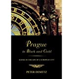 Prague in Black and Gold: Scenes from the Life of a European City by Peter Demetz front cover