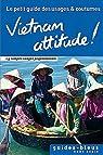 Vietnam Attitude ! Le petit guide des usages et coutumes par Bleu