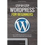 Step-By-Step WordPress for Beginners: How to Build a Beautiful Website on Your Own Domain from Scratch (Video...
