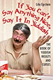 img - for If You Can't Say Anything Nice, Say It in Yiddish: The Book of Yiddish Insults and Curses book / textbook / text book
