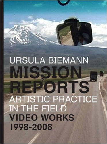 Download Ursula Biemann: Mission Reports - Artistic Practice in the Field - Video Works 1998-2008 ebook