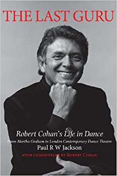 Book The Last Guru: Robert Cohan's Life in Dance, from Martha Graham to London Contemporary Dance Company