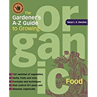 The Gardener's A-Z Guide to Growing Organic Food: 765 varities of vegetables, herbs, fruits, and nuts
