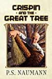 Crispin and the Great Tree, P. S. Naumann, 1450064191