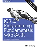 iOS 10 Programming Fundamentals with Swift: Swift, Xcode, and Cocoa Basics Front Cover