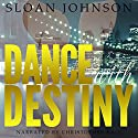 Dance with Destiny Audiobook by Sloan Johnson Narrated by Christopher Rain