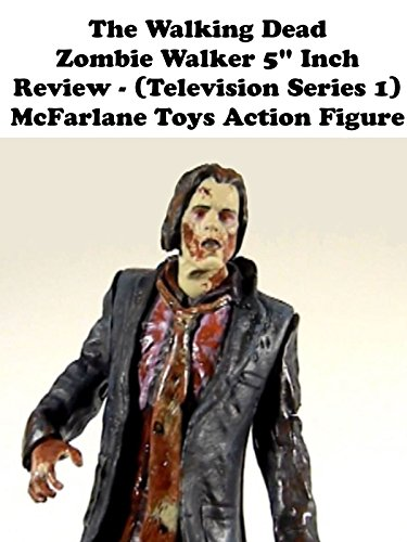 Review: The Walking Dead Zombie Walker 5' Inch Review - (Television Series 1) McFarlane Toys Action Figure