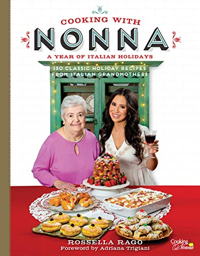 Cooking with Nonna: A Year of Italian Holidays: 130 Classic Holiday Recipes from Italian Grandmothers ()
