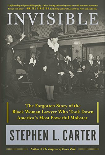 Invisible: The Forgotten Story of the Black Woman Lawyer Who Took Down America's Most Powerful Mobster