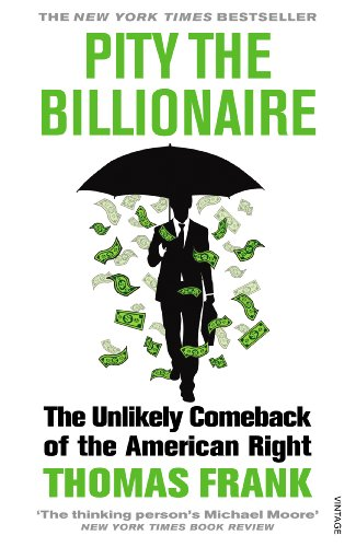 Pity the billionaire: the unlikely comeback of the american right.
