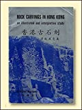 Rock Carvings in Hong Kong: An Illustrated and Interpretive Study