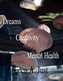 Dreams, Creativity, and Mental Health, Glen A. Just, 0983205736