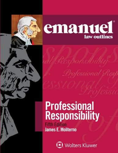 Emanuel Law Outlines: Professional Responsibility