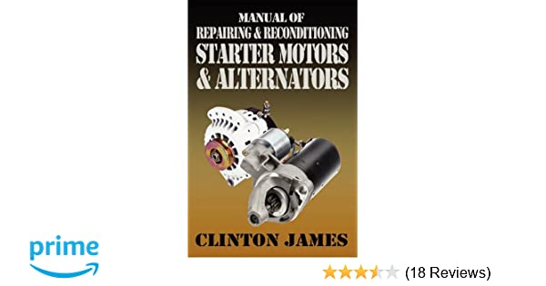 Manual of Repairing & Reconditioning Starter Motors and ... on