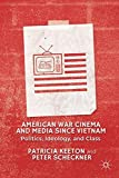 American War Cinema and Media since Vietnam: Politics, Ideology, and Class